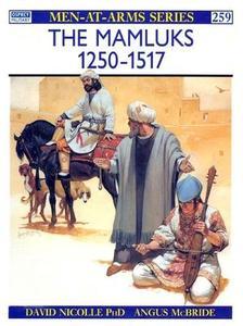 The Mamluks 1250-1517 (Men-at-Arms Series 259)
