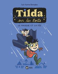 Tilda sur les Toits - Tome 1 - Le Masque et la Fee