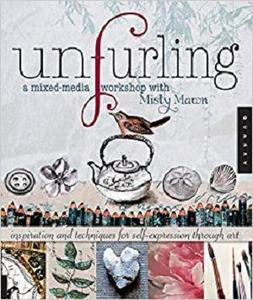 Unfurling, A Mixed-Media Workshop with Misty Mawn: Inspiration and Techniques for Self-Expression through Art