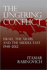 The Lingering Conflict: Israel, The Arabs, and the Middle East 1948–2012