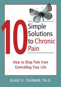 10 Simple Solutions to Chronic Pain: How to Stop Pain from Controlling Your Life