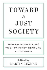 Toward a Just Society : Joseph Stiglitz and Twenty-First Century Economics
