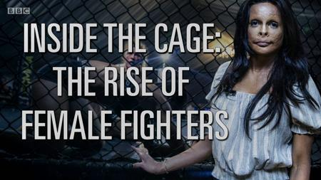BBC - Inside The Cage: The Rise of Female Fighters (2019)