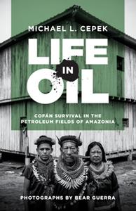 Life in Oil : Cofan Survival in the Petroleum Fields of Amazonia