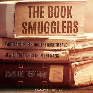 The Book Smugglers: Partisans, Poets, and the Race to Save Jewish Treasures from the Nazis [Audiobook]