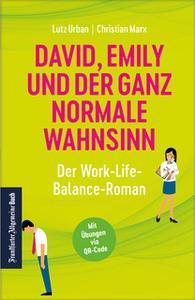 «David, Emily und der ganz normale Wahnsinn: Der Work-Life-Balance-Roman» by Lutz Urban,Christian Marx