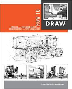 How to Draw: Drawing and Sketching Objects and Environments from Your Imagination [with Video]