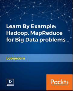 Learn By Example - Hadoop, MapReduce for Big Data problems