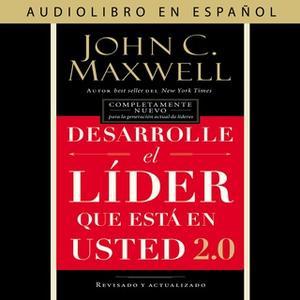 «Desarrolle el líder que está en usted 2.0» by John C. Maxwell