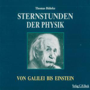 «Sternstunden der Physik: Von Galilei bis Einstein» by Thomas Bührke