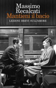 Massimo Recalcati - Mantieni il bacio. Lezioni brevi sull'amore