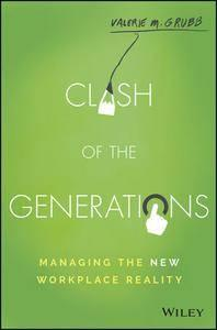 Clash of the Generations: Managing the New Workplace Reality (repost)