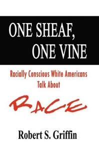 One Sheaf, One Vine: Racially Conscious White Americans Talk About Race