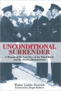 Unconditional Surrender: The Memoir of the Last Days of the Third Reich and the Donitz Administration