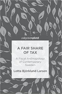 A Fair Share of Tax: A Fiscal Anthropology of Contemporary Sweden