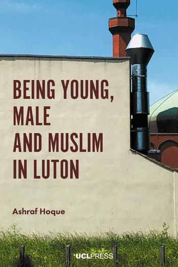 Being Young, Male and Muslim in Luton by Hoque, Ashraf