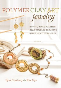 Polymer Clay Art Jewelry: How to Make Polymer Clay Jewelry Projects Using New Techniques (repost)