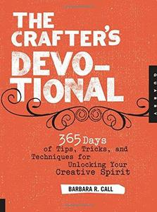 The Crafter's Devotional: 365 Days of Tips, Tricks, and Techniques for Unlocking Your Creative Spirit