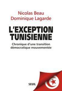 """Nicolas Beau, Dominique Lagarde, """"L'exception tunisienne : Chronique d'une transition démocratique mouvementée"""""""