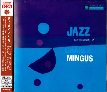 Charlie Mingus - The Jazz Experiments Of Charlie Mingus (1954) {2014 Japanese Bethlehem Album Collection 1000}