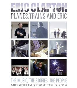 Eric Clapton Planes Trains and Eric (2014)