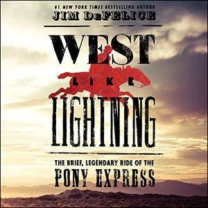 West Like Lightning: The Brief, Legendary Ride of the Pony Express [Audiobook]