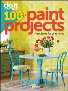 Do It Yourself: 100+ Paint Projects