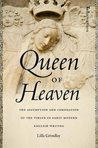 Queen of Heaven: The Assumption and Coronation of the Virgin in Early Modern English Writing