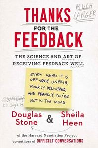 Thanks for the Feedback: The Science and Art of Receiving Feedback Well (repost)