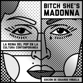 «Bitch She's Madonna. La reina del pop en la cultura contemporánea» by Mar Álvarez,Igor Paskual,Jimena Escudero,Laura Vi