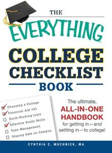 «The Everything College Checklist Book: The Ultimate, All-in-one Handbook for Getting In – and Settling In – to College!