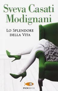 Sveva Casati Modignani - Lo splendore della vita