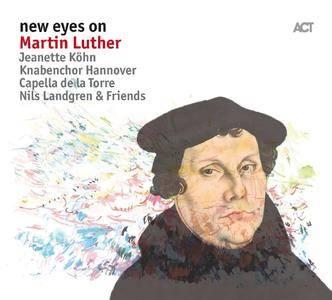 Nils Landgren, Capella de la Torre, Knabenchor Hannover & Jeanette Köhn - New Eyes on Martin Luther (2017)