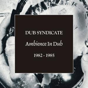 Dub Syndicate - Ambience In Dub 1982​-​1985 (2017) [5CD Box Set]