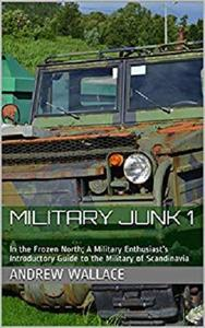 Military Junk 1: In the Frozen North; A Military Enthusiast's Introductory Guide to the Military of Scandinavia