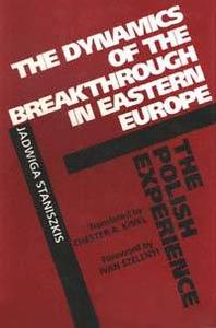 The Dynamics of the Breakthrough in Eastern Europe: The Polish Experience (Societies and Culture in East-Central Europe)