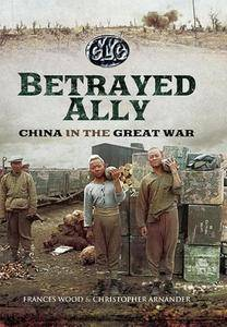 Betrayed Ally : China in the Great War
