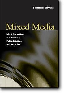 Thomas H. Bivins (Editor), «Mixed Media: Moral Distinctions in Journalism, Advertising, and Public Relations»