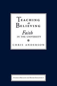 Teaching as Believing: Faith in the University (Studies in Religion and Higher Education)