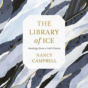 The Library of Ice: Readings from a Cold Climate [Audiobook]