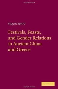 Festivals, Feasts, and Gender Relations in Ancient China and Greece (repost)