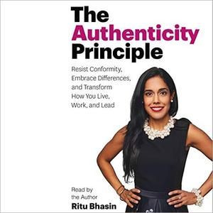 The Authenticity Principle: Resist Conformity, Embrace Differences, and Transform How You Live, Work, and Lead [Audiobook]