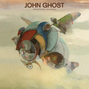 John Ghost - Airships Are Organisms (2019)