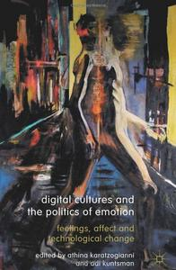 Digital Cultures and the Politics of Emotion: Feelings, Affect and Technological Change [Repost]