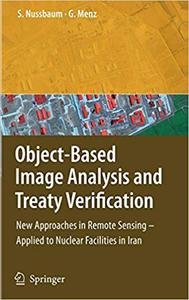Object-Based Image Analysis and Treaty Verification: New Approaches in Remote Sensing – Applied to Nuclear Facilities in Iran
