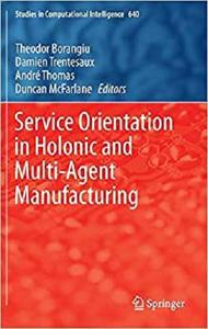Service Orientation in Holonic and Multi-Agent Manufacturing (Studies in Computational Intelligence) [Repost]