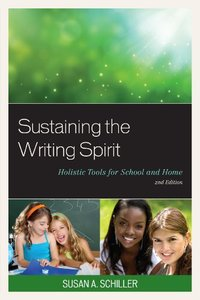 Sustaining the Writing Spirit: Holistic Tools for School and Home, 2 edition (repost)