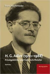H. G. Adler (1910-1988). Privatgelehrter und freier Schriftsteller. Eine Monographie