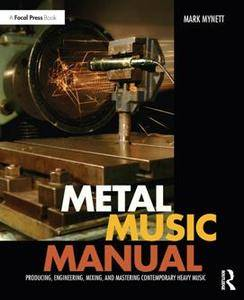 Metal Music Manual : Producing, Engineering, Mixing, and Mastering Contemporary Heavy Music
