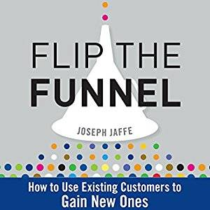 Flip the Funnel: How to Use Existing Customers to Gain New Ones [Audiobook]